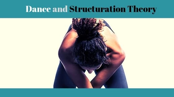 Using Giddens Structuration Theory for Dance Heritage (3.6)