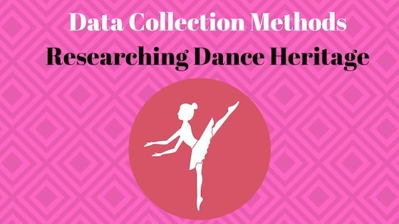 Data Collection Methods  for Researching Dance Heritage (4.4)
