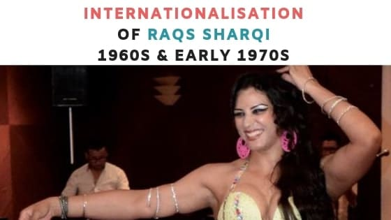 Egypt Profile: Internationalisation of Raqs Sharqi 1960s and Early 1970s (5.4.1)